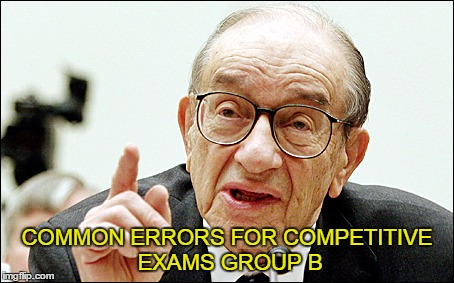 Alan Greenspan | COMMON ERRORS FOR COMPETITIVE EXAMS GROUP B | image tagged in memes,alan greenspan | made w/ Imgflip meme maker