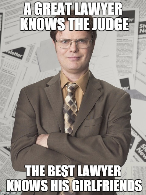 Dwight Schrute 2 | A GREAT LAWYER KNOWS THE JUDGE THE BEST LAWYER KNOWS HIS GIRLFRIENDS | image tagged in memes,dwight schrute 2 | made w/ Imgflip meme maker