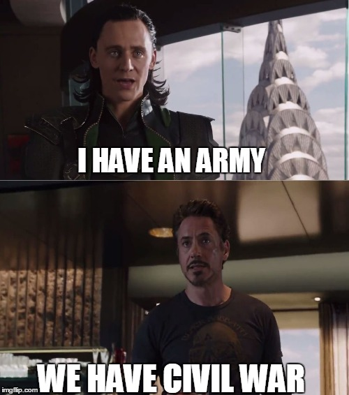 We Have A Hulk | I HAVE AN ARMY WE HAVE CIVIL WAR | image tagged in we have a hulk | made w/ Imgflip meme maker