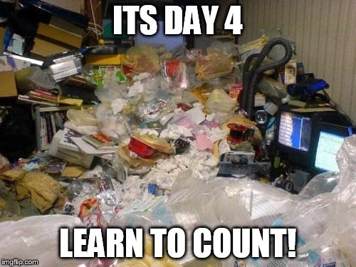 ITS DAY 4 LEARN TO COUNT! | made w/ Imgflip meme maker
