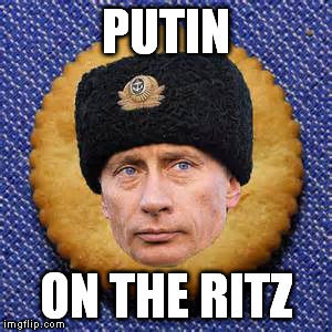 So rich ... and buttery | PUTIN ON THE RITZ | image tagged in putin,cracker | made w/ Imgflip meme maker