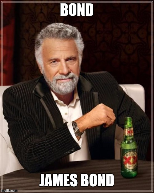 The Most Interesting Man In The World Meme | BOND JAMES BOND | image tagged in memes,the most interesting man in the world | made w/ Imgflip meme maker