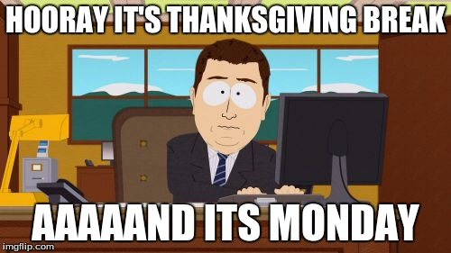 Aaaaand Its Gone Meme | HOORAY IT'S THANKSGIVING BREAK AAAAAND ITS MONDAY | image tagged in memes,aaaaand its gone,thanksgiving,monday,funny,school | made w/ Imgflip meme maker