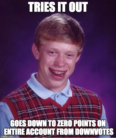 Bad Luck Brian Meme | TRIES IT OUT GOES DOWN TO ZERO POINTS ON ENTIRE ACCOUNT FROM DOWNVOTES | image tagged in memes,bad luck brian | made w/ Imgflip meme maker
