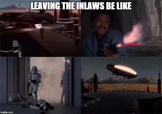 That conversation went south quickly | LEAVING THE INLAWS BE LIKE | image tagged in memes,cloud city,blasting out,star wars,lando,inlaws | made w/ Imgflip meme maker