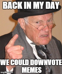 Back In My Day Meme | BACK IN MY DAY WE COULD DOWNVOTE MEMES | image tagged in memes,back in my day | made w/ Imgflip meme maker