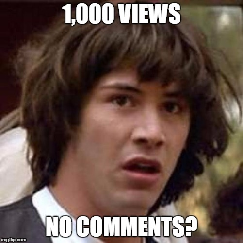 Conspiracy Keanu Meme | 1,000 VIEWS NO COMMENTS? | image tagged in memes,conspiracy keanu | made w/ Imgflip meme maker