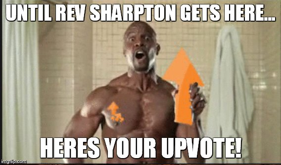UNTIL REV SHARPTON GETS HERE... HERES YOUR UPVOTE! | made w/ Imgflip meme maker