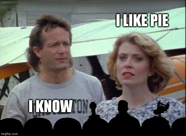 I LIKE PIE I KNOW | image tagged in mst3k | made w/ Imgflip meme maker