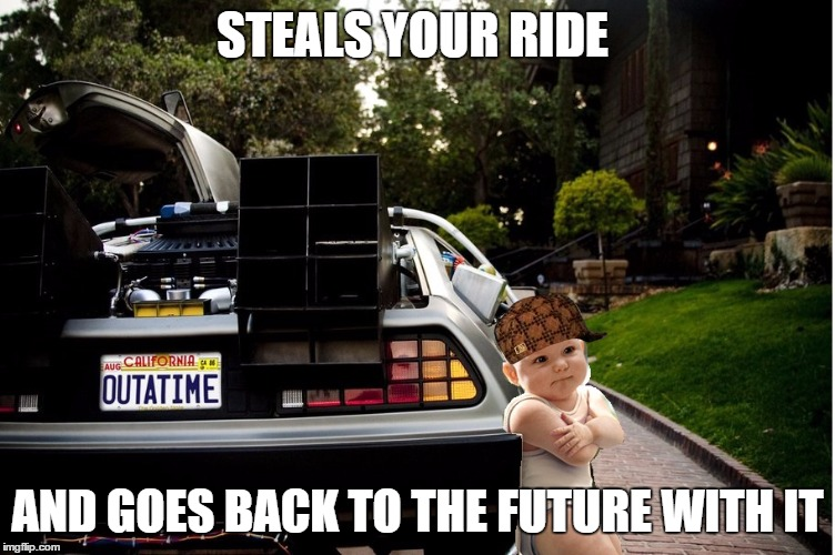 hehehehe | STEALS YOUR RIDE AND GOES BACK TO THE FUTURE WITH IT | image tagged in hehehehe,scumbag | made w/ Imgflip meme maker