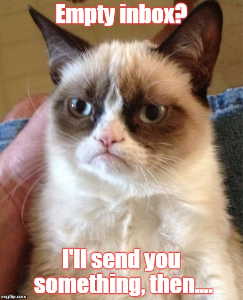 Grumpy Cat Meme | Empty inbox? I'll send you something, then.... | image tagged in memes,grumpy cat | made w/ Imgflip meme maker