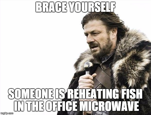 Why do they do it imgflip brace yourselves x is coming meme brace yourself someone is reheating fish in the office solutioingenieria Images