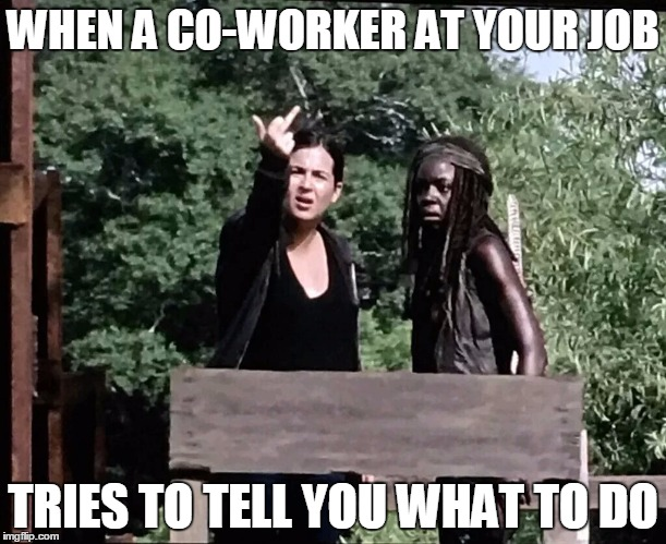 Co-workers | WHEN A CO-WORKER AT YOUR JOB TRIES TO TELL YOU WHAT TO DO | image tagged in memes,funny,work,co-wprker,coworker | made w/ Imgflip meme maker