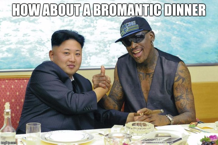 HOW ABOUT A BROMANTIC DINNER | made w/ Imgflip meme maker