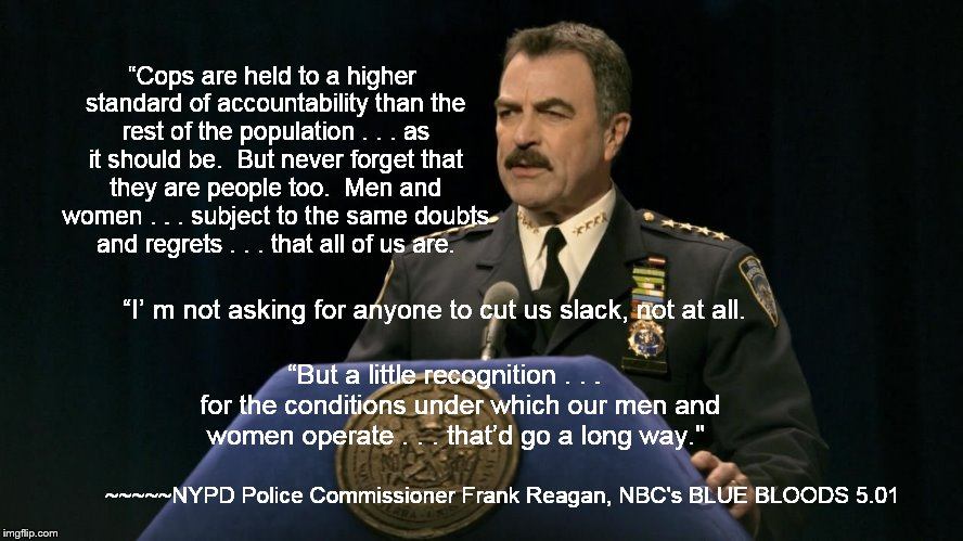"NYPD Police Commissioner Frank Reagan, CBSs BLUE BLOODS 5.01 | ""Cops are held to a higher standard of accountability than the rest of the population . . . as it should be.  But never forget that they are 