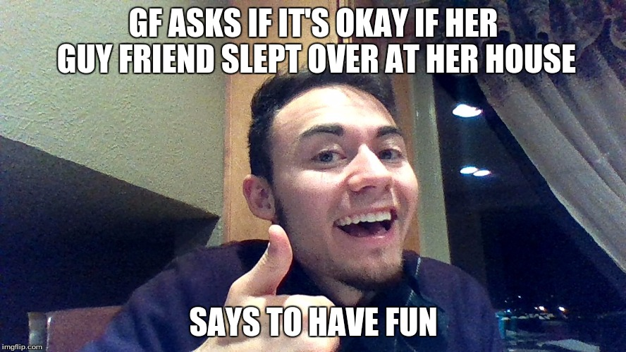 Funny Memes For Gf : Too friendly fred imgflip