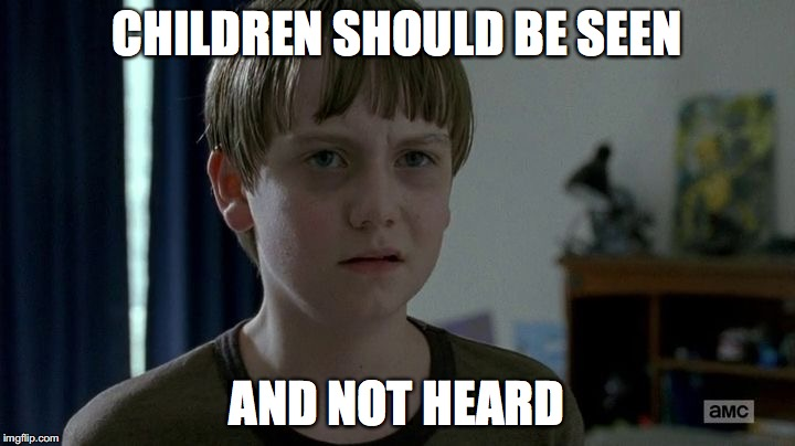 CHILDREN SHOULD BE SEEN AND NOT HEARD | image tagged in sam | made w/ Imgflip meme maker
