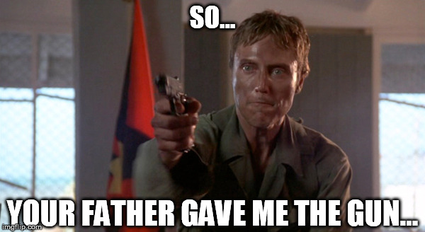 No, don't tell me the rest! | SO... YOUR FATHER GAVE ME THE GUN... | image tagged in walken thinks about it,pulp fiction,dogs of war,suitcase | made w/ Imgflip meme maker