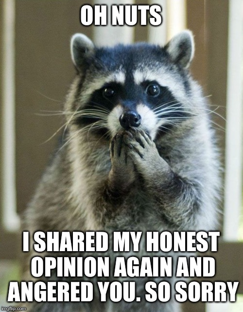 "So you say ""honesty is the best policy""... 