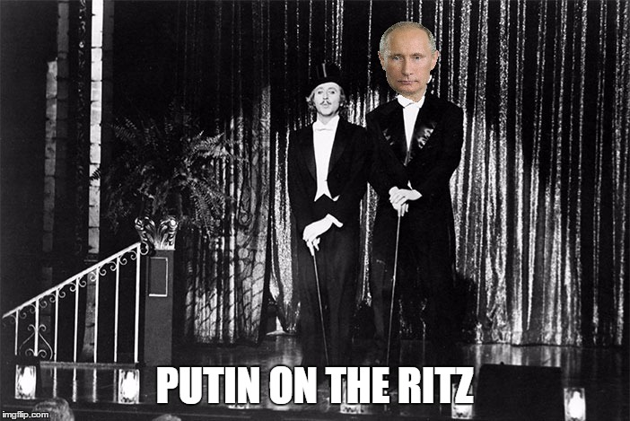 PUTIN ON THE RITZ | made w/ Imgflip meme maker