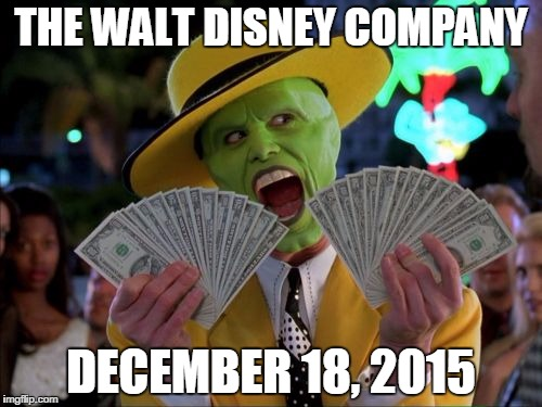 Money Money | THE WALT DISNEY COMPANY DECEMBER 18, 2015 | image tagged in memes,money money | made w/ Imgflip meme maker