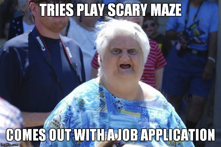 help people get jobs | TRIES PLAY SCARY MAZE COMES OUT WITH A JOB APPLICATION | image tagged in meme,memes,funny,the more you look the funnier it gets,scary maze,job | made w/ Imgflip meme maker