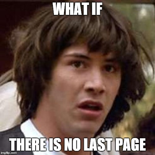 Conspiracy Keanu Meme | WHAT IF THERE IS NO LAST PAGE | image tagged in memes,conspiracy keanu | made w/ Imgflip meme maker