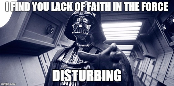 I FIND YOU LACK OF FAITH IN THE FORCE DISTURBING | made w/ Imgflip meme maker