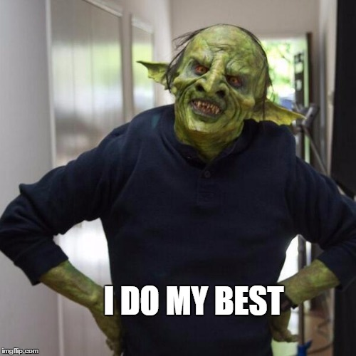 goblin thx | I DO MY BEST | image tagged in goblin thx | made w/ Imgflip meme maker
