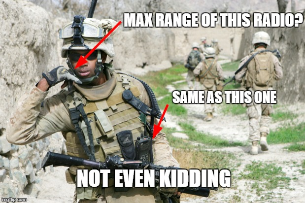 MAX RANGE OF THIS RADIO? SAME AS THIS ONE NOT EVEN KIDDING | made w/ Imgflip meme maker