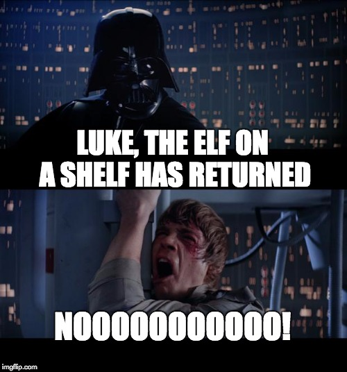 Star Wars No Meme | LUKE, THE ELF ON A SHELF HAS RETURNED NOOOOOOOOOOO! | image tagged in memes,star wars no | made w/ Imgflip meme maker