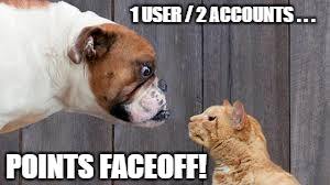 Mayhem! When someone suggests a flipper make two accounts! | 1 USER / 2 ACCOUNTS . . . POINTS FACEOFF! | image tagged in dog cat staredown,dog,cat | made w/ Imgflip meme maker