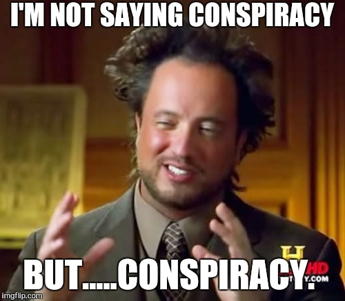 Ancient Aliens Meme | I'M NOT SAYING CONSPIRACY BUT.....CONSPIRACY. | image tagged in memes,ancient aliens | made w/ Imgflip meme maker