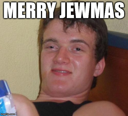 forgot to hanukkah | MERRY JEWMAS | image tagged in memes,10 guy,xmas,jew | made w/ Imgflip meme maker