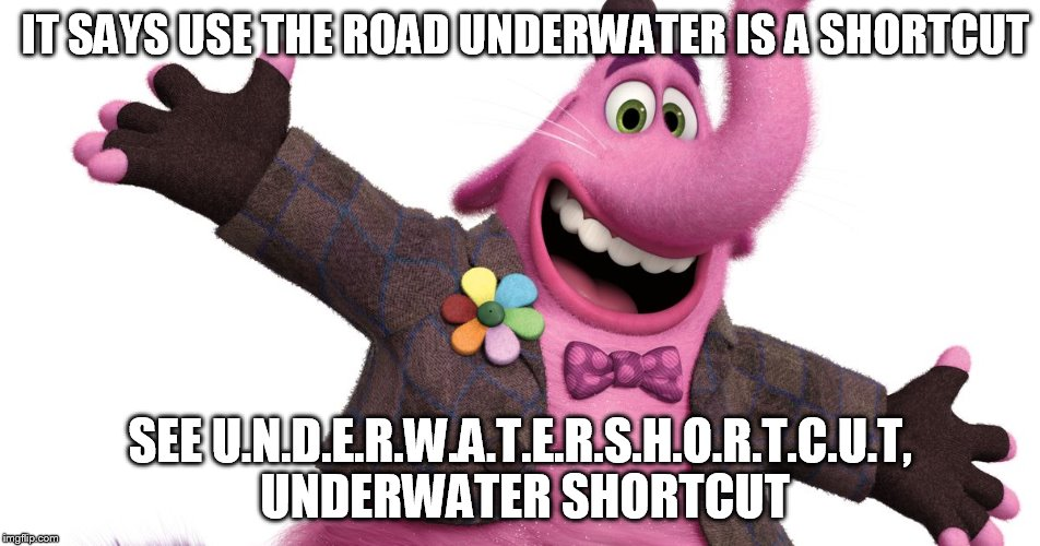IT SAYS USE THE ROAD UNDERWATER IS A SHORTCUT SEE U.N.D.E.R.W.A.T.E.R.S.H.O.R.T.C.U.T, UNDERWATER SHORTCUT | made w/ Imgflip meme maker