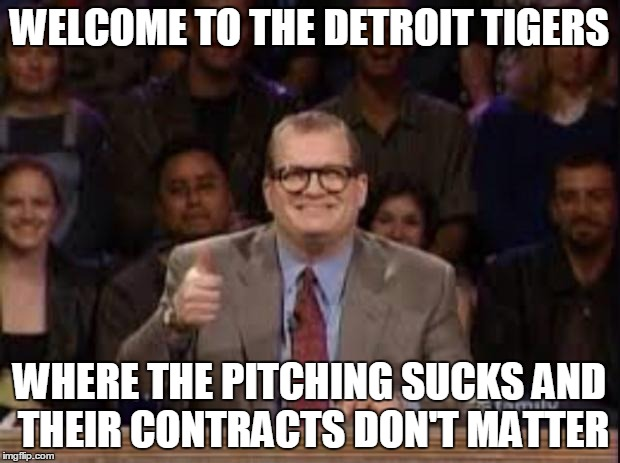 Whose line  | WELCOME TO THE DETROIT TIGERS WHERE THE PITCHING SUCKS AND THEIR CONTRACTS DON'T MATTER | image tagged in whose line | made w/ Imgflip meme maker