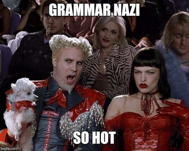 Mugatu So Hot Right Now Meme | GRAMMAR NAZI SO HOT | image tagged in memes,mugatu so hot right now | made w/ Imgflip meme maker
