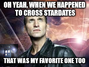 OH YEAH, WHEN WE HAPPENED TO CROSS STARDATES THAT WAS MY FAVORITE ONE TOO | made w/ Imgflip meme maker
