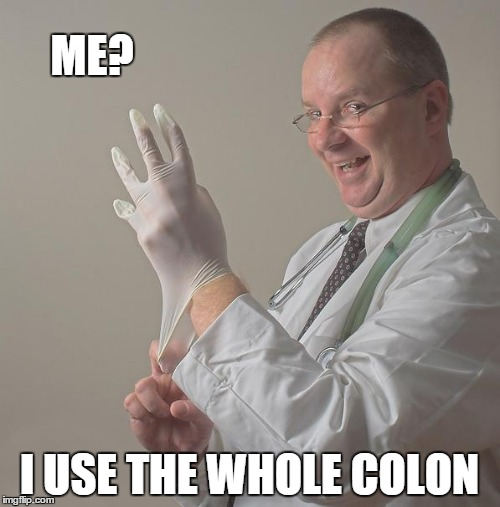Who uses semicolons anyway? | ME? I USE THE WHOLE COLON | image tagged in memes,meme,grammar,insane doctor | made w/ Imgflip meme maker