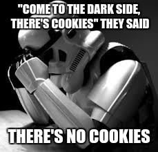 "Crying stormtrooper | ""COME TO THE DARK SIDE, THERE'S COOKIES"" THEY SAID THERE'S NO COOKIES 