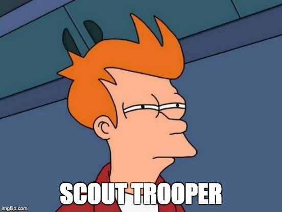 Futurama Fry Meme | SCOUT TROOPER | image tagged in memes,futurama fry | made w/ Imgflip meme maker