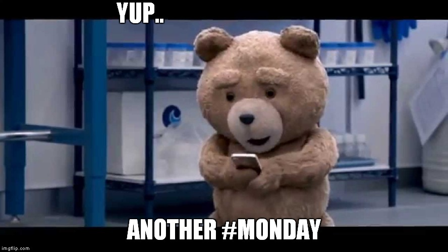 YUP.. ANOTHER #MONDAY | made w/ Imgflip meme maker