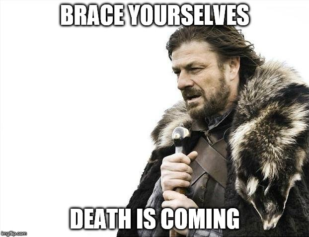 Brace Yourselves X is Coming Meme | BRACE YOURSELVES DEATH IS COMING | image tagged in memes,brace yourselves x is coming | made w/ Imgflip meme maker