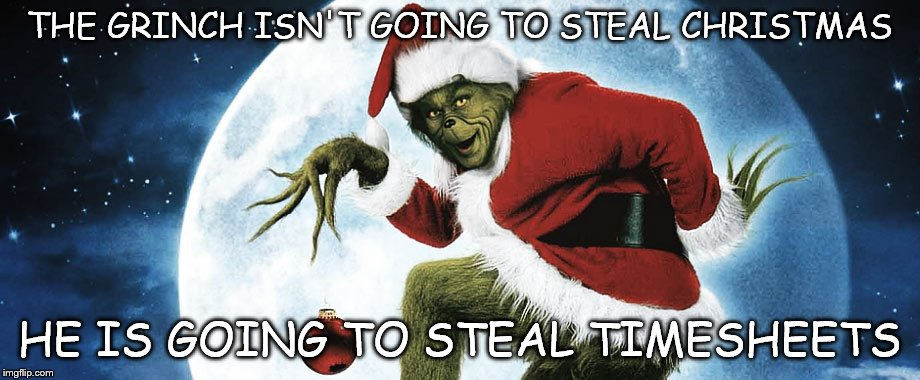 v4fsc image tagged in timesheet,grinch meme,christmas timesheet