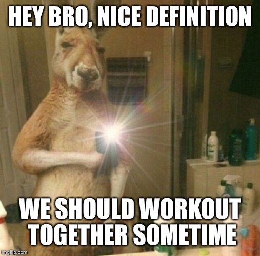 HEY BRO, NICE DEFINITION WE SHOULD WORKOUT TOGETHER SOMETIME | made w/ Imgflip meme maker