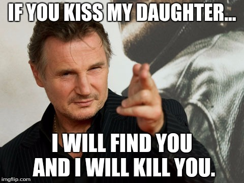 Overly Attached Father | IF YOU KISS MY DAUGHTER... I WILL FIND YOU AND I WILL KILL YOU. | image tagged in memes,overly attached father | made w/ Imgflip meme maker