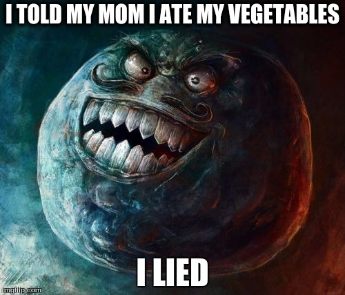 I Lied 2 | I TOLD MY MOM I ATE MY VEGETABLES I LIED | image tagged in memes,i lied 2 | made w/ Imgflip meme maker