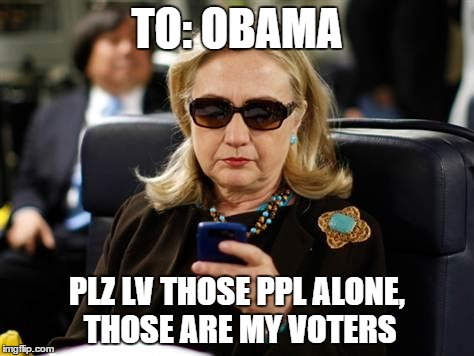 TO: OBAMA PLZ LV THOSE PPL ALONE, THOSE ARE MY VOTERS | made w/ Imgflip meme maker