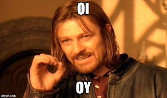 One Does Not Simply Meme | OI OY | image tagged in memes,one does not simply | made w/ Imgflip meme maker