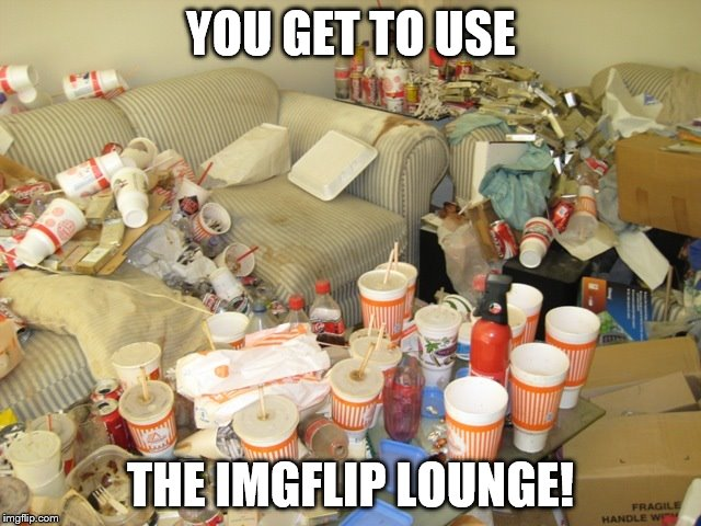 YOU GET TO USE THE IMGFLIP LOUNGE! | made w/ Imgflip meme maker